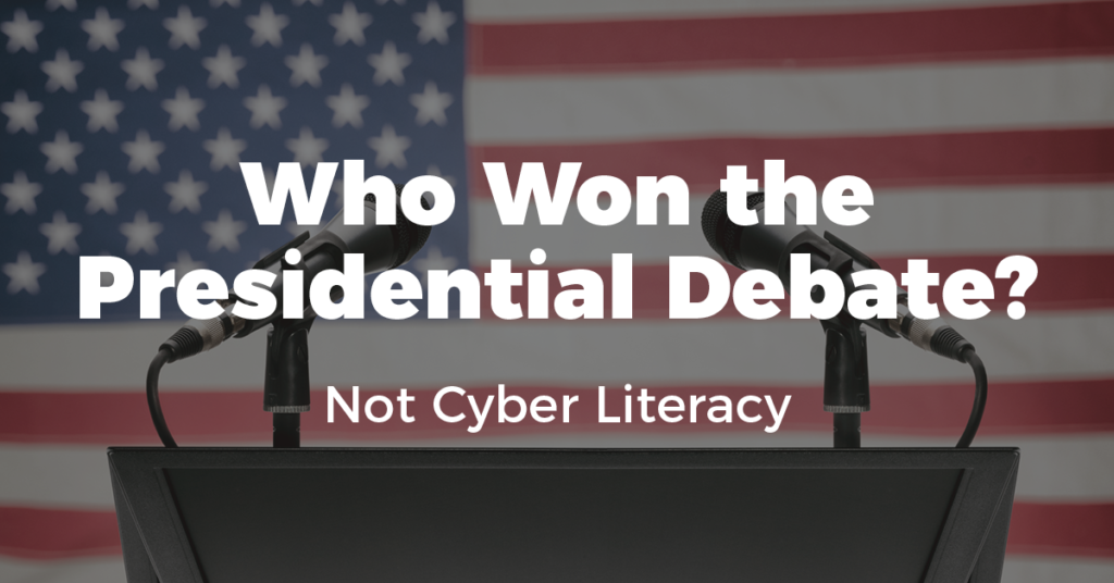 Who Won the Presidential Debate? Not Cyber Literacy