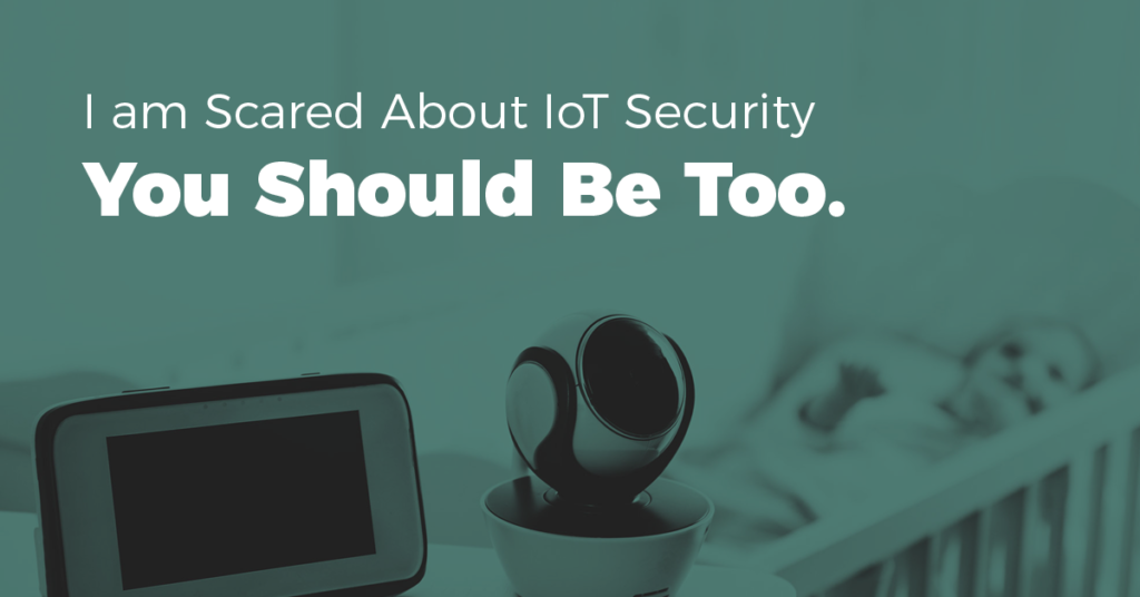 I'm scared about IoT Security. You should be too. CyberVista Blog